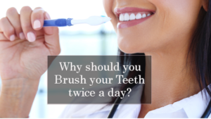 Why should you brush your teeth twice a day